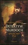 Detektyw Murdoch Spuśćmy psy Jennings Maureen