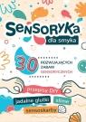 Sensoryka dla Smyka. 30 rozwijających zabaw sensorycznych