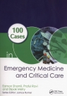 100 Cases in Emergency Medicine and Critical Care Shamil Eamon, Ravi Praful, Mistry Dipak