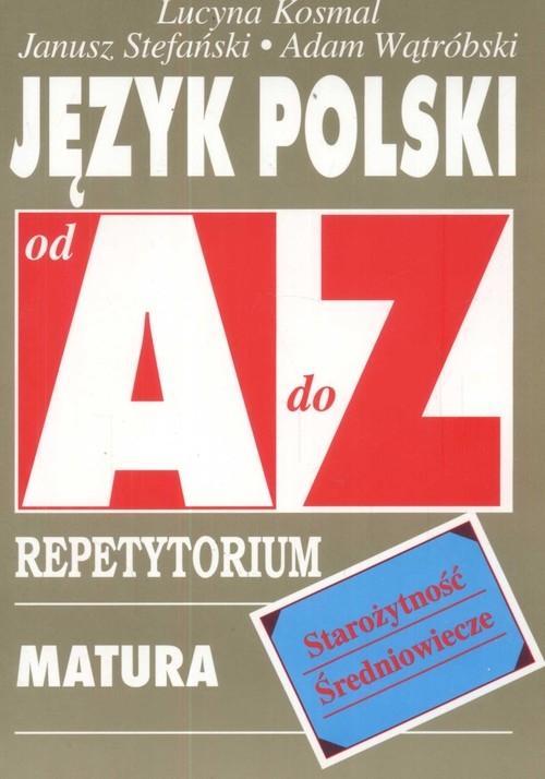Język polski Starożytność Średniowiecze od A do Z Repetytorium Kosmal Lucyna, Stefański Janusz, Wątróbski Adam