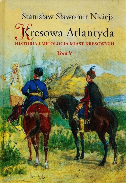 Kresowa Atlantyda Tom 5 Nicieja Stanisław Sławomir