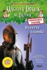 Magiczny domek na drzewie Tropiciele faktów Rycerze i zamki