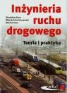 Inżynieria ruchu drogowego Teoria i praktyka Gaca Stanisław, Suchorzewski Wojciech, Tracz Marian