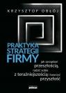 Praktyka strategii firmy Jak zarządzać przeszłością, radzić sobie z Obłój Krzysztof