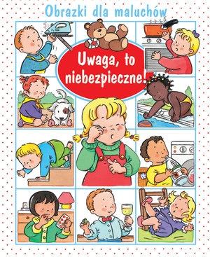 Uwaga, to niebezpieczne! Obrazki dla maluchów Emilie Beaumont, Nathalie Belineau, Sylvie Michelet (ilustr.)