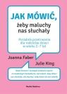 Jak mówić, żeby maluchy nas słuchały Joanna Faber, Julie King, Beata Horosiewicz, Coco