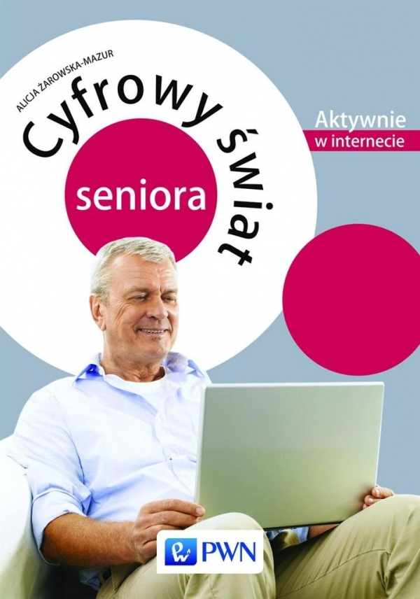 Cyfrowy świat seniora Aktywnie w internecie Żarowska-Mazur Alicja