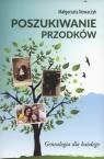 Poszukiwanie przodków Genealogia dla każdego Nowaczyk Małgorzata