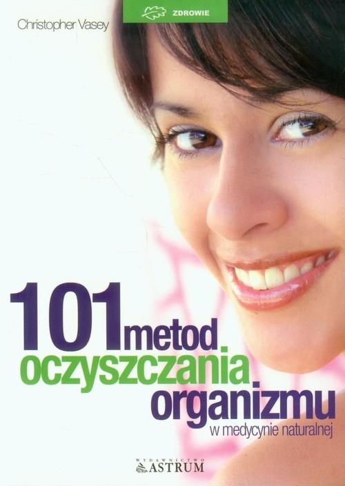 101 metod oczyszczania organizmu w medycynie naturalnej Vasey Christopher