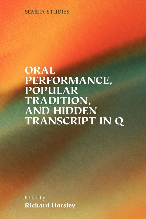 Oral Performance, Popular Tradition, and Hidden Transcript in Q Horsley Richard A.