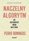 Naczelny Algorytm Jak jego odkrycie zmieni nasz świat Pedro Domingos