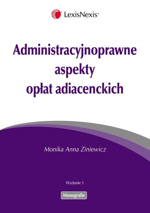 Administracyjnoprawne aspekty opłat adiacenckich Ziniewicz Monika Anna