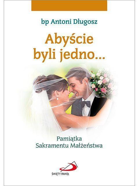 Abyście byli jedno (młoda para) , bp Antoni Długosz