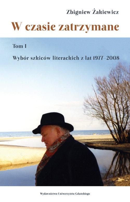 W czasie zatrzymane Tom 1 Żakiewicz Zbigniew