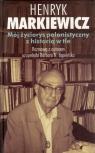 Mój życiorys polonistyczny z historią w tle Rozmowa z autorem Markiewicz Henryk