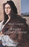 Książka o dworzaninie Castiglione Baltazar