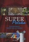 Super Polska Kalejdoskop niezwykłych miejsc Sapała Marta, Olej-Kobus Anna, Kobus Krzysztof