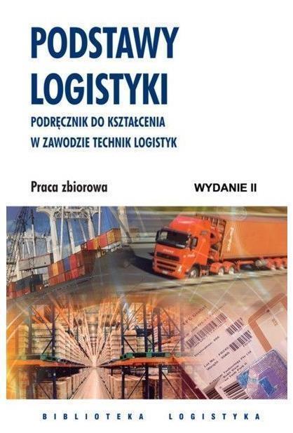 Podstawy logistyki Praca zbiorowa pod redakcją Marka Fertscha