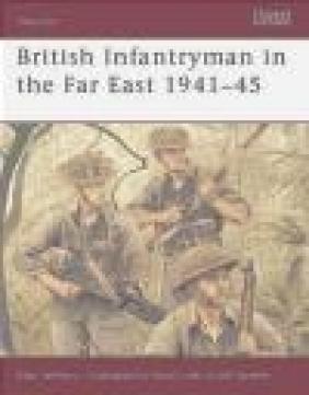 British Infantryman in the Far East 1941-45 (Warrior #66) Alan Jeffreys