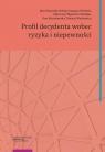 Profil decydenta wobec ryzyka i niepewności Stawicki Józef, Gaspars-Wieloch Helena, Filipowicz-Chomko Marzena, Roszkowska Ewa, Wachowicz Tomasz