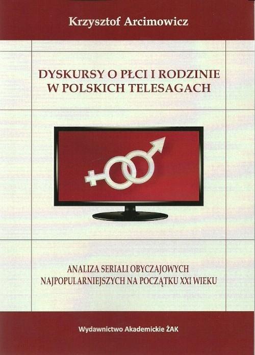 Dyskursy o płci i rodzinie w poskich telesagach Arcimowicz Krzysztof