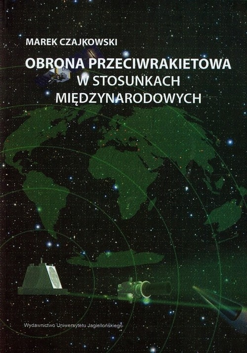 Obrona przeciwrakietowa w stosunkach międzynarodowych Czajkowski Marek