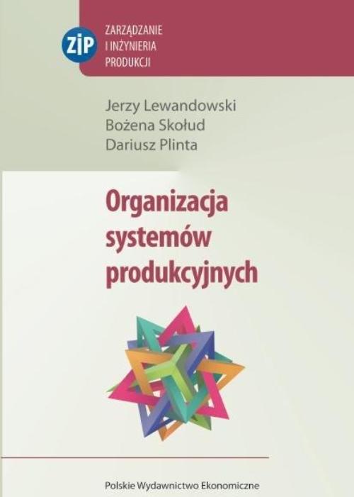 Organizacja systemów produkcyjnych Lewandowski Jerzy, Skołud Bożena, Plinta Dariusz