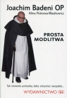 Prosta modlitwa Tak niewiele potrzeba, żeby otrzymać wszystko Badeni Joachim, Petrowa-Wasilewicz Alina