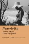 Neurolożka. Piękny umysł, który się zgubił Lipska Barbara K., McArdle Elaine