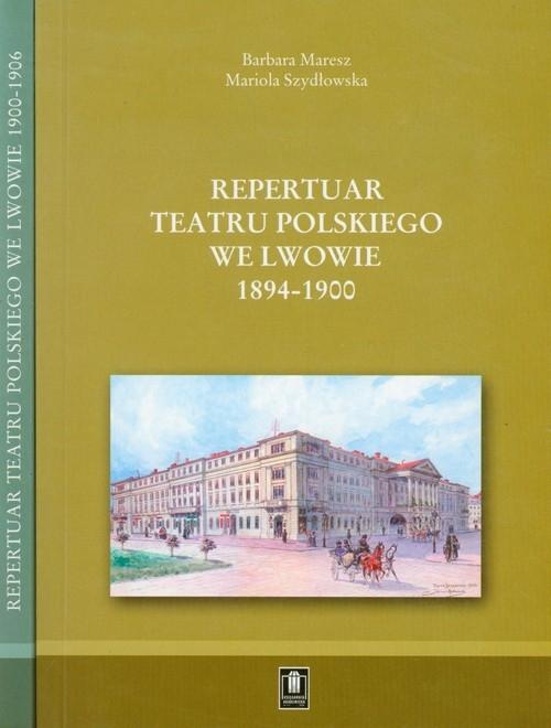 Repertuar Teatru Polskiego we Lwowie 1894-1906 Tom 1-2 Maresz Barbara, Szydłowska Mariola