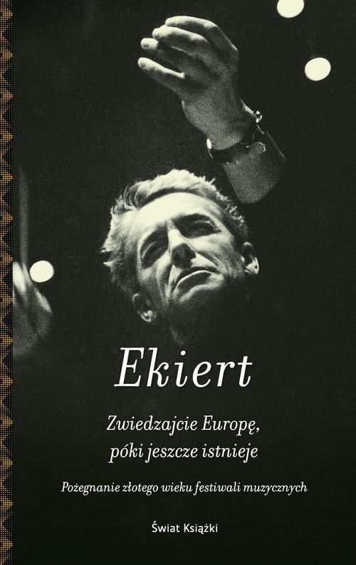 Zwiedzajcie Europę póki jeszcze istnieje Ekiert Janusz