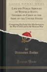 Life and Public Services of Winfield Scott, General-in-Chief of the Army of the United States