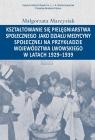 Kształtowanie się pielęgniarstwa społecznego jako działu medycyny społecznej na przykładzie województwa lwowskiego w latacg 1929-1939