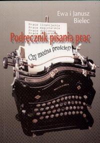 Podręcznik pisania prac albo technika pisania po polsku Bielec Ewa, Bielec Janusz