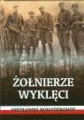 Żołnierze wyklęci  Niezłomni bohaterowie Wieliczka-Szarkowa Joanna