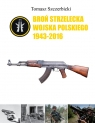 Broń strzelecka Wojska Polskiego 1943-2016 Szczerbicki Tomasz