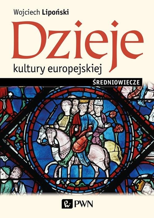 Dzieje kultury europejskiej. Średniowiecze Lipoński Wojciech