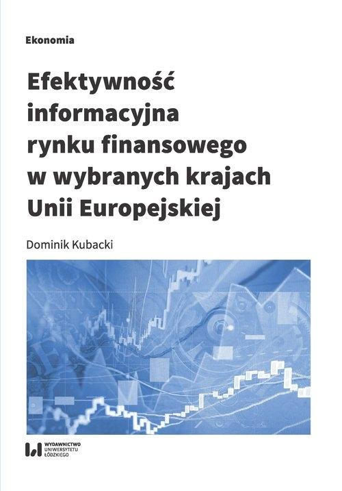 Efektywność informacyjna rynku finansowego w wybranych krajach Unii Europejskiej Kubacki Dominik