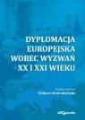 Dyplomacja europejska wobec wyzwań XX i XXI wieku Alabrudzińska Elżbieta