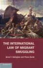 The International Law of Migrant Smuggling Fiona David, Anne Gallagher