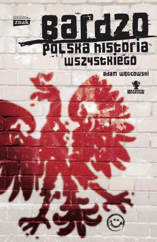 Bardzo polska historia wszystkiego Węgłowski Adam