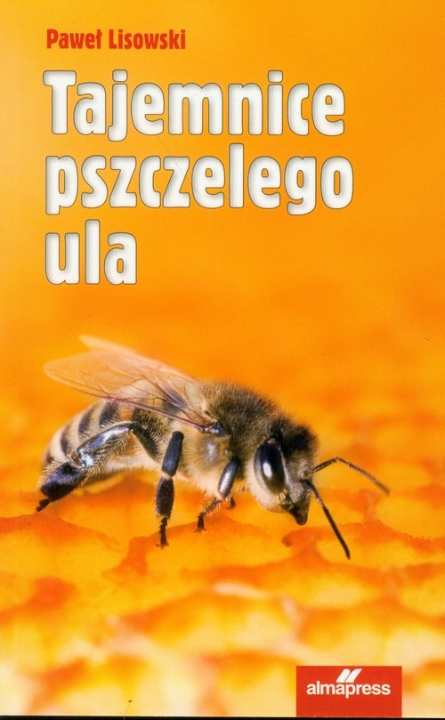 Tajemnice pszczelego ula Lisowski Paweł
