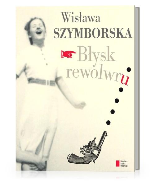 Błysk rewolwru Szymborska Wisława