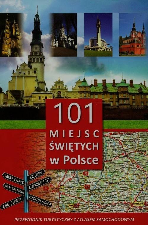 101 miejsc świętych w Polsce Przewodnik turystyczny z atlasem samochodowym Karolczuk Monika