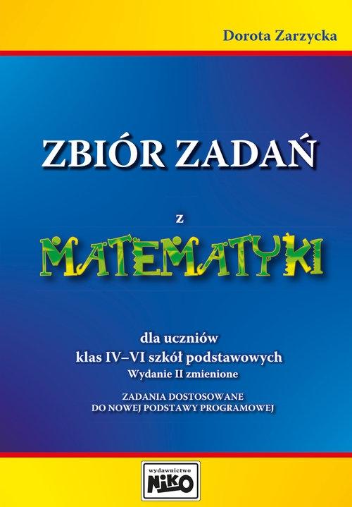 Zbiór zadań z matematyki dla uczniów klas 4-6 Zarzycka Dorota
