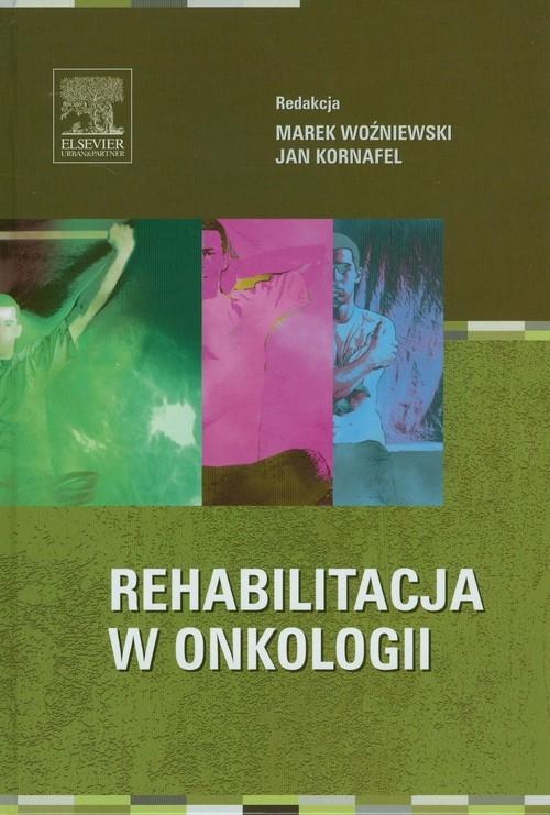 Rehabilitacja w onkologii Woźniewski Marek, Kornafel Jan