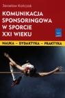 Komunikacja sponsoringowa w sporcie XXI wieku Kończak Jarosław