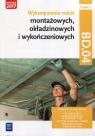 Wykonywanie robót montażowych, okładzinowych i wykończeniowych. Kwalifikacja BUD.11 / BD.04. Część 1. Podręcznik do nauki zawodu technik robót wykończeniowych w budownictwie oraz monter zabudowy i robót wykończeniowych w budownictwie