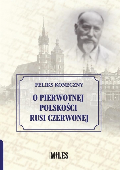 O pierwotnej polskości Rusi Czerwonej Koneczny Feliks