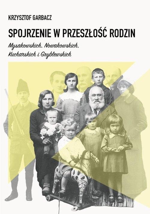 Spojrzenie w przeszłość rodzin Mysakowskich, Nowakowskich, Kucharskich i Gryblewskich Garbacz Krzysztof